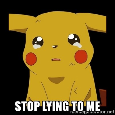 Pikachu crying -  stop lying to me