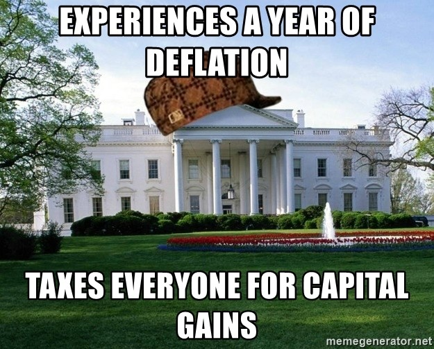 scumbag whitehouse - Experiences a year of deflation taxes everyone for capital gains