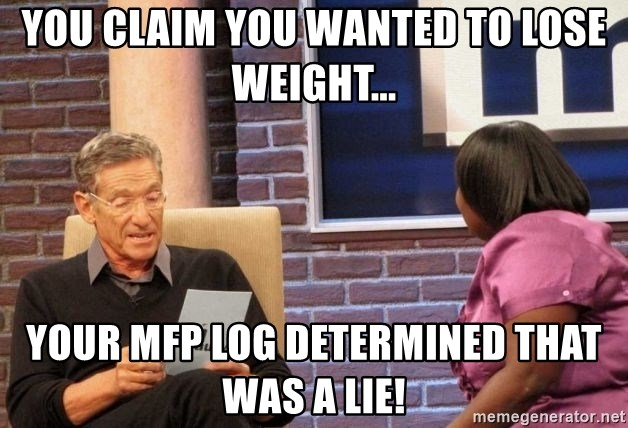 Maury Lie Detector - You claim you wanted to lose weight... Your MFP log determined that was a LIE!