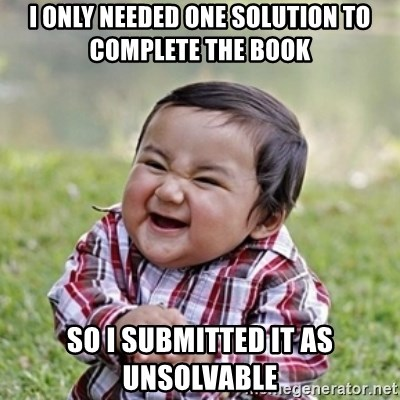 evil toddler kid2 - I only needed one solution to complete the book so i submitted it as unsolvable