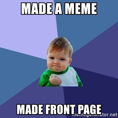 Success Kid - Made a Meme Made Front PAge