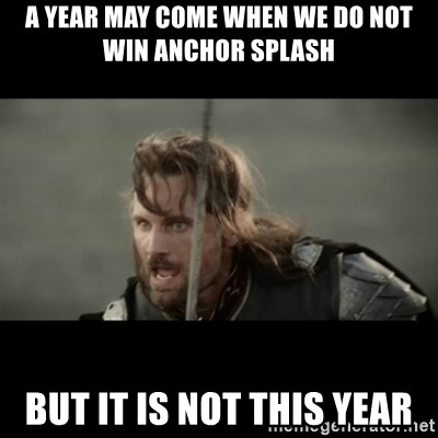 But it is not this Day ARAGORN - A year may come when we do not win anchor splash but it is not this year