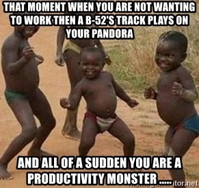 african children dancing - That moment when you are not wanting to work then a B-52's track plays on your pandora and all of a sudden you are a productivity monster .....