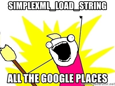 X ALL THE THINGS - simplexml_load_string all the google places