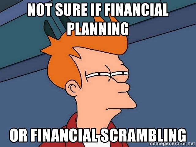 Futurama Fry - Not sure if financial planning or financial scrambling