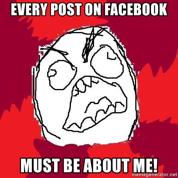 Rage FU - Every post on facebook Must be about me!