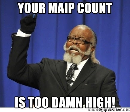 Too high - your maip count is too damn high!