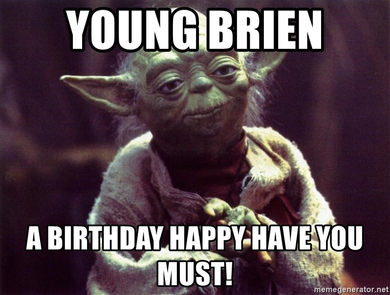 Yoda - Young Brien  A birthday happy have you must!