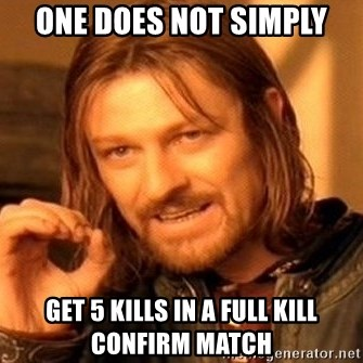 One Does Not Simply - One does not simply Get 5 kills in a full kill confirm match