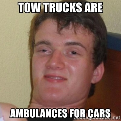 Stoner Stanley - Tow trucks are ambulances for cars