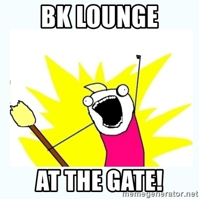 All the things - BK LOUNGE AT THE GATE!