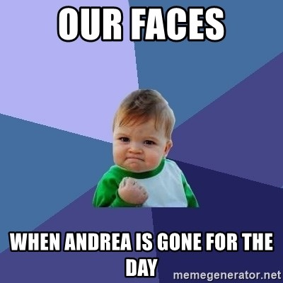 Success Kid - Our faces When Andrea is gone for the day