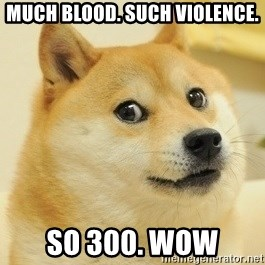 Dogeeeee - Much Blood. Such Violence. So 300. Wow