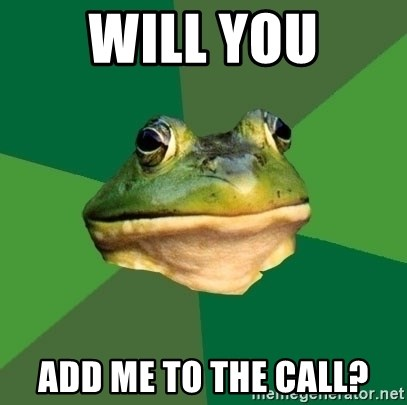 Foul Bachelor Frog - Will you add me to the call?