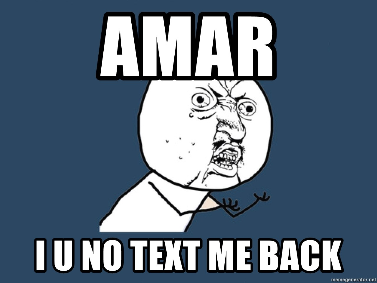 Y U No - Amar I U No Text Me Back