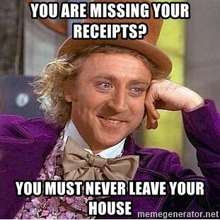 Willy Wonka - You are missing your receipts? You must never leave your house