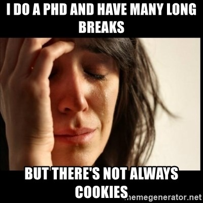 First World Problems - I do a PHD and have many long breaks but there's not always cookies