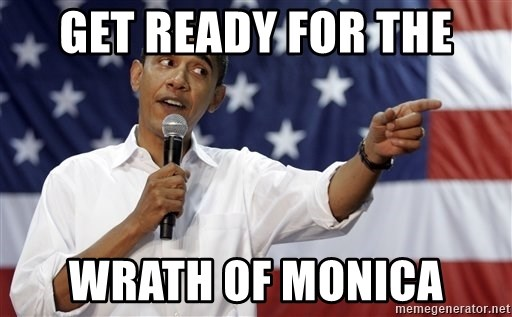 Obama You Mad - Get ready for the Wrath of Monica
