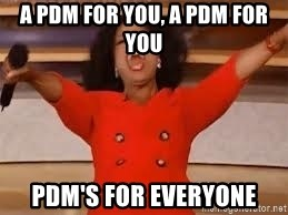 giving oprah - A PDM for you, a PDM for you PDM's for everyone