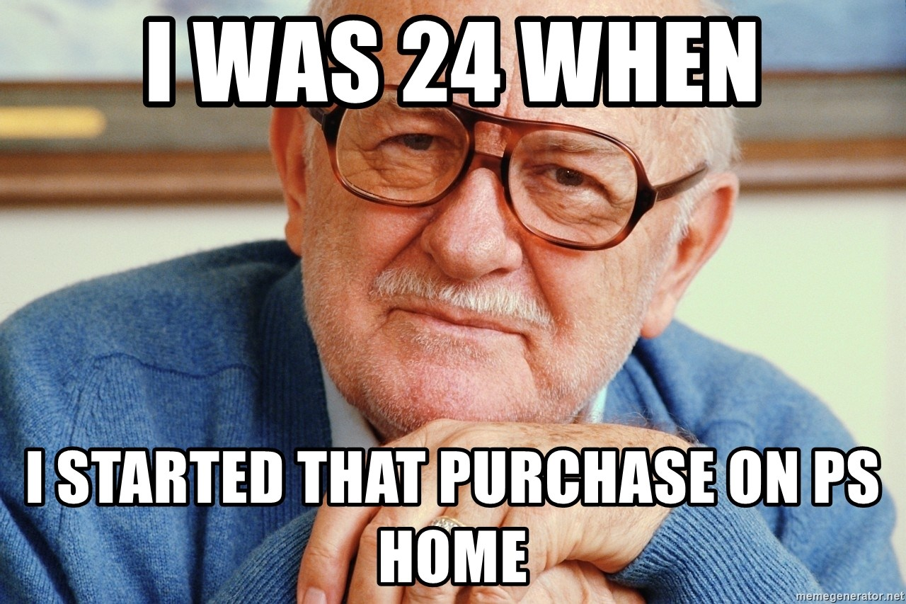 Old Man - i was 24 when i started that purchase on ps home