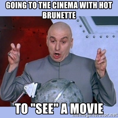 """Dr Evil meme - Going to the cinema with hot brunette to """"see"""" a movie"""
