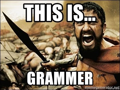 This Is Sparta Meme - This is... Grammer