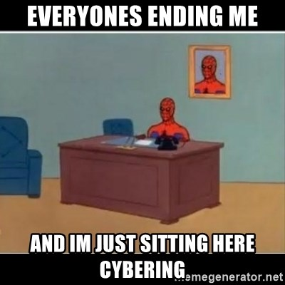 Spiderman office - Everyones ending me and im just sitting here cybering