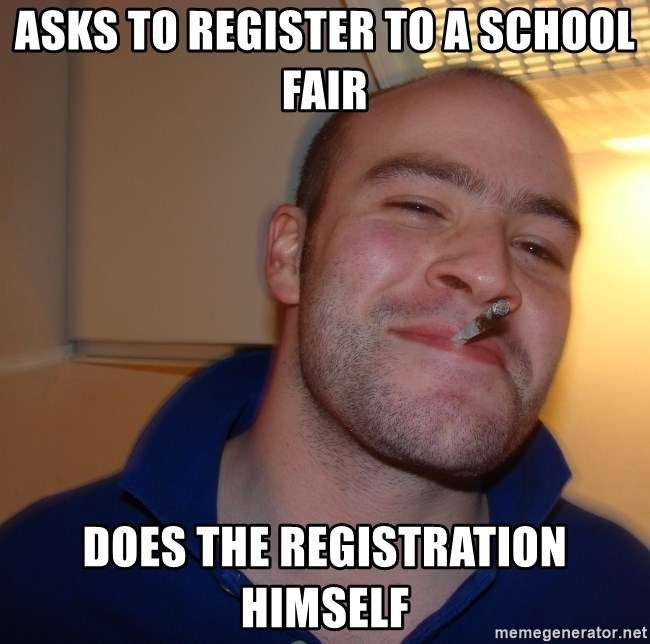 Good Guy Greg - asks to register to a school fair does the registration himself