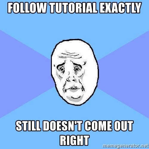 Okay Guy - Follow tutorial exactly still doesn't come out right
