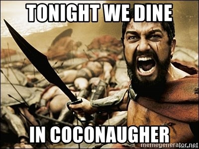 This Is Sparta Meme - TONIGHT WE DINE IN COCONAUGHER