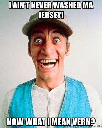 ernest p worrell - I ain't never washed ma jersey! Now what I mean Vern?