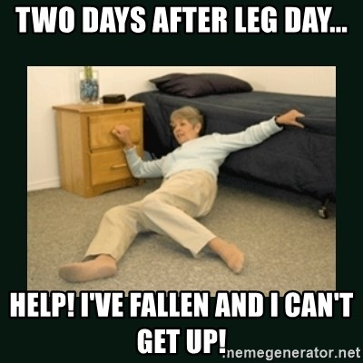 life alert lady - Two days after leg day... HELP! I've fallen and I can't get up!