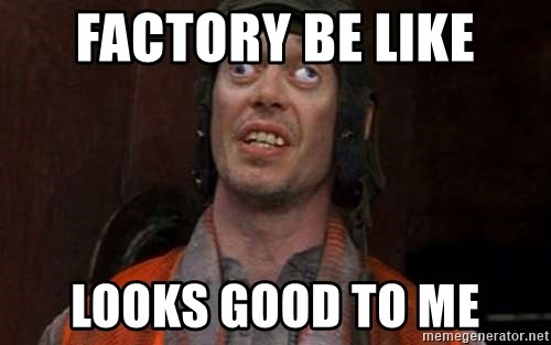 Crazy Eyes Steve - factory be like looks good to me