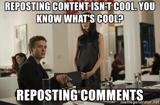 sean parker - Reposting content isn't cool. you know what's cool? reposting comments