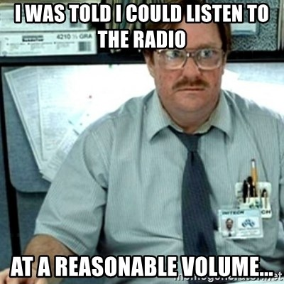 i was told i could listen to the radio at a reasonable ...