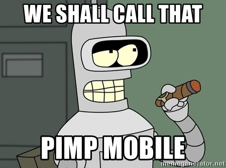 Typical Bender - We shall call that Pimp mobile