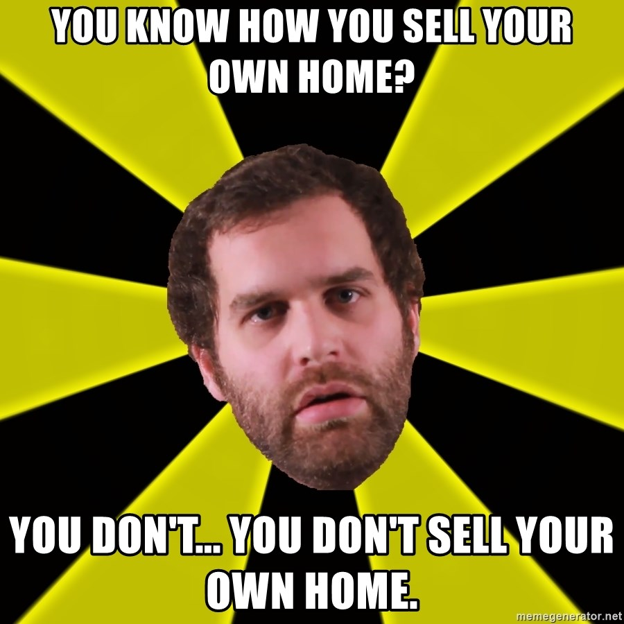 Epic meal time you know how you sell your own home you don