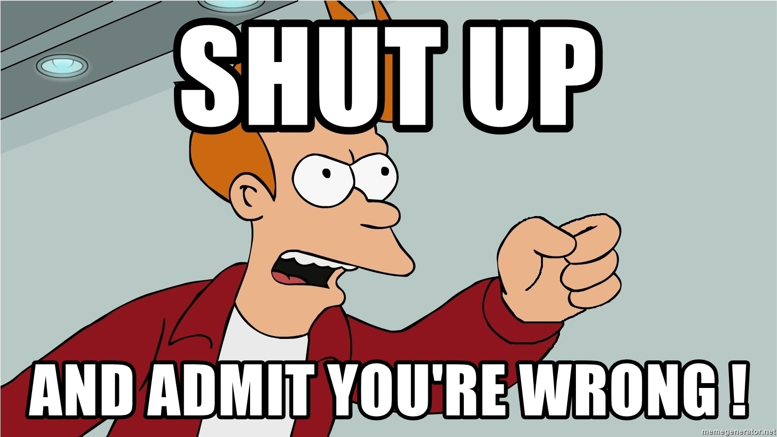 Shut up And admit you're wrong ! - shut up and take my money gift card |  Meme Generator