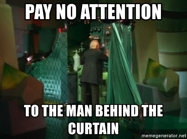 Pay No Attention To The Man Behind The Curtain   Wizard Of Oz Revealed    Meme Generator
