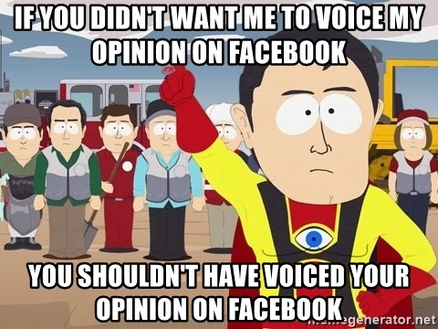 Captain Hindsight South Park - If you didn't want me to voice my opinion on facebook You shouldn't have voiced your opinion on facebook