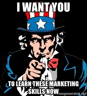 I Want You - I want you to learn these marketing skills now