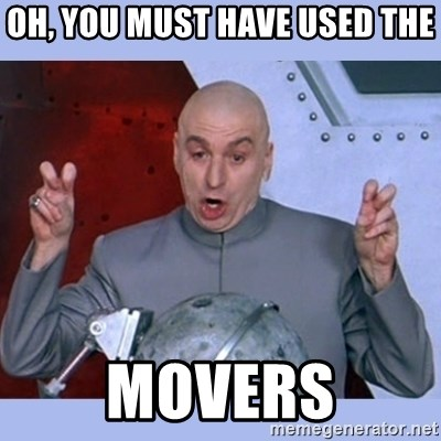 Dr Evil meme - Oh, you must have used the Movers
