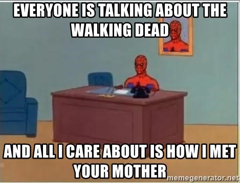Spiderman Desk - Everyone is talking about the Walking Dead And all I care about is How I Met Your Mother