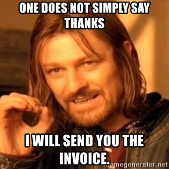 One Does Not Simply - one does not simply say thanks i will send you the invoice.