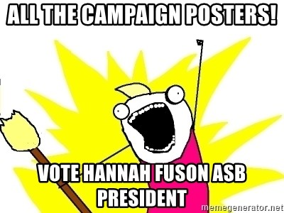 X ALL THE THINGS - all the campaign posters! vote hannah fuson asb president