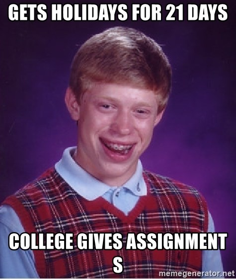 Bad Luck Brian - gets holidays for 21 days college gives assignment s