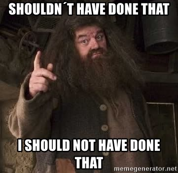 Hagrid - Shouldn´t have done that i should not have done that