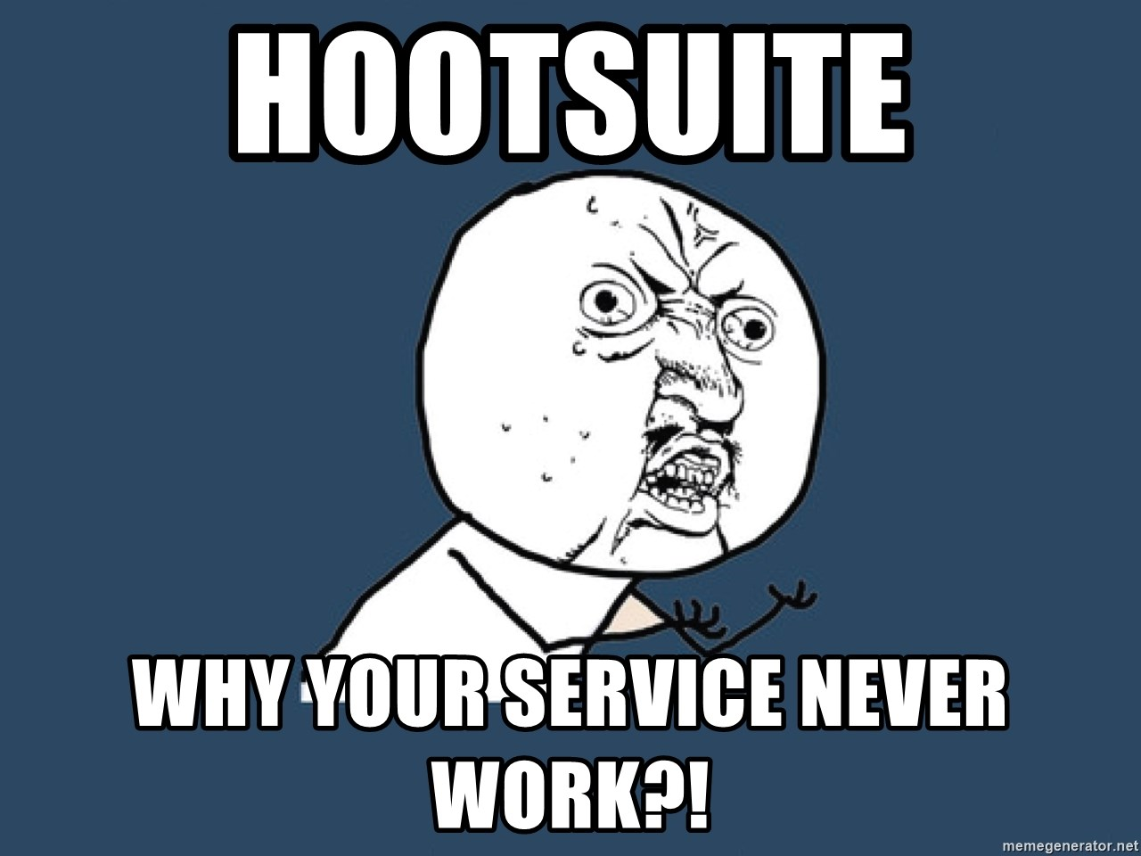 Y U No - HOOTSUITE WHY YOUR SERVICE NEVER WORK?!