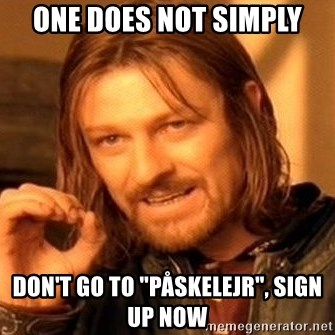 """One Does Not Simply - One does not simply don't go to """"Påskelejr"""", sign up now"""