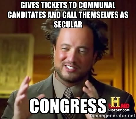 Ancient Aliens - Gives Tickets to communal canditates and call themselves as secular Congress